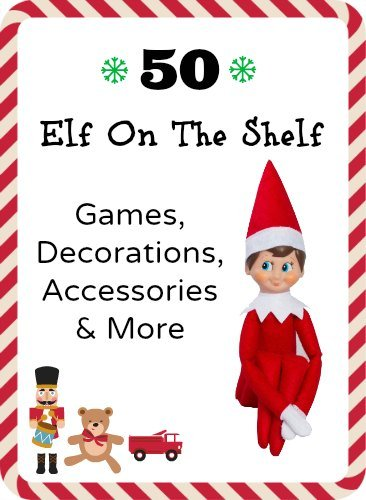 50 Elf On The Shelf Games, Decorations, Accessories & More
