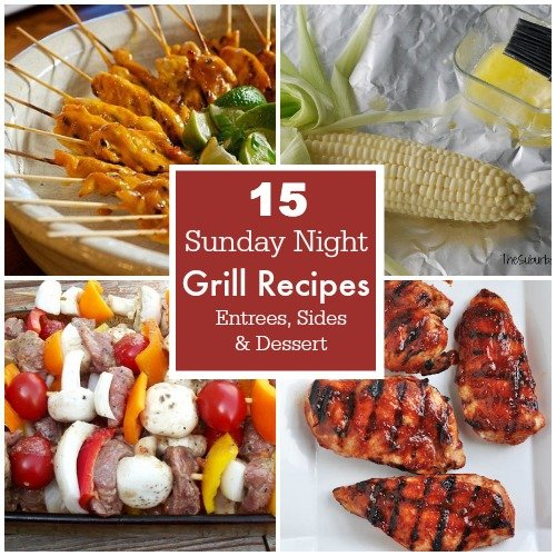15 Grill Recipes Entrees Sides Desserts