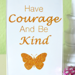 Be Kind And Have Courage Printable Sign