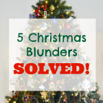 5 Christmas Blunders – Solved!