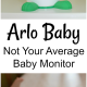 Arlo Baby Review: Not Your Average Baby Monitor
